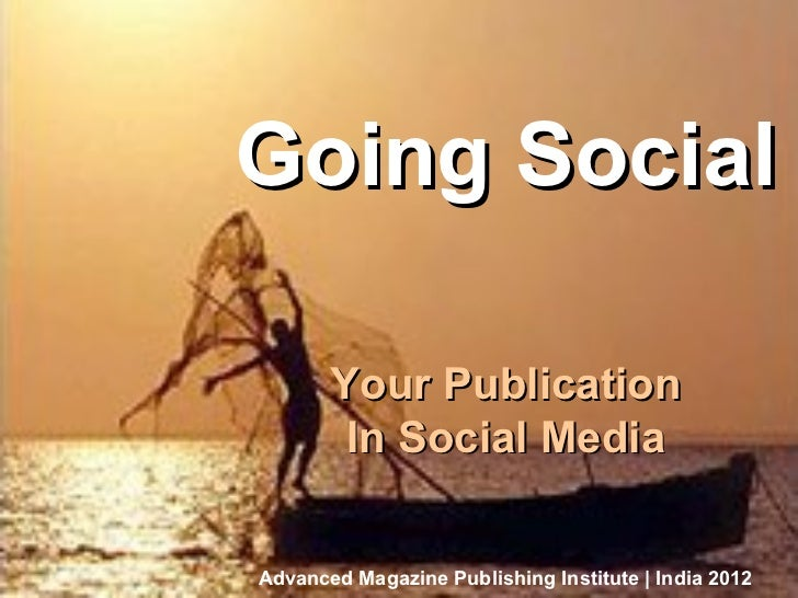 Going SocialBusiness Of Magazine Publishing                                        Your Publication                       ...