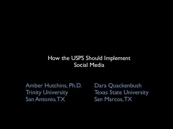 How the USPS Should Implement                 Social MediaAmber Hutchins, Ph.D.   Dara QuackenbushTrinity University      ...