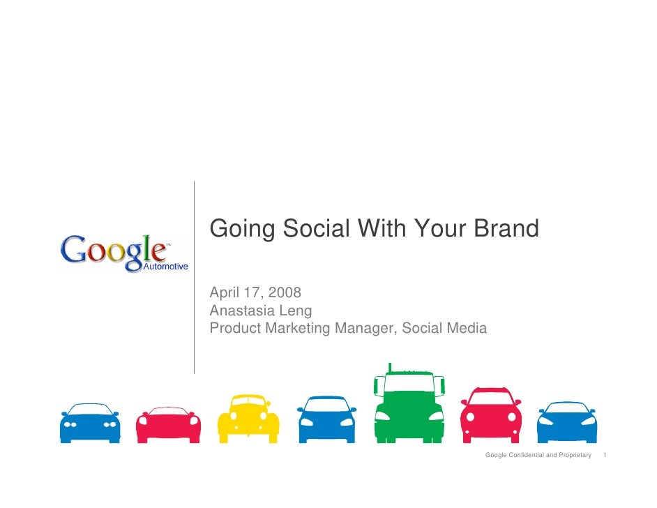 Going Social With Your Brand  April 17, 2008 Anastasia Leng Product Marketing Manager, Social Media                       ...