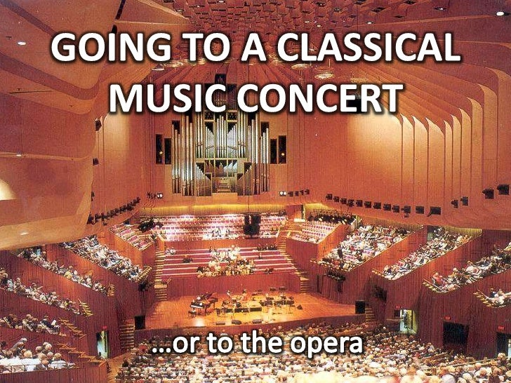 GOING TO A CLASSICAL MUSIC CONCERT<br />…or to the opera<br />