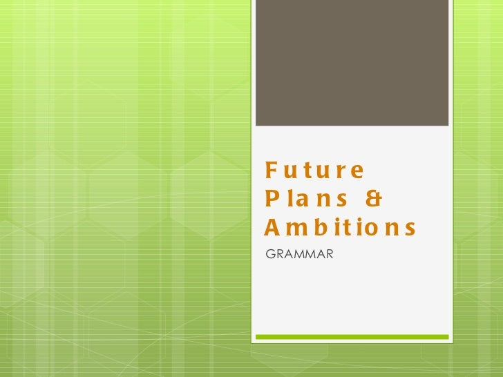 Future Plans & Ambitions  GRAMMAR