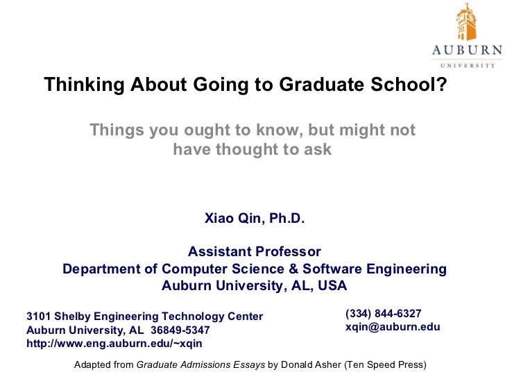 Thinking About Going to Graduate School?  Things you ought to know, but might not have thought to ask Xiao Qin, Ph.D. Assi...