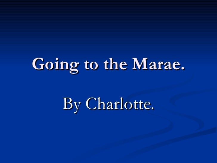 Going to the Marae. By Charlotte.