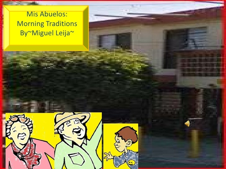MisAbuelos:Morning TraditionsBy~MiguelLeija~<br />
