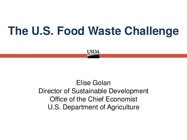 Elise Golan Director of Sustainable Development Office of the Chief Economist U.S. Department of Agriculture The U.S. Food...