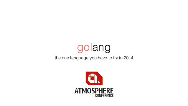 golang the one language you have to try in 2014