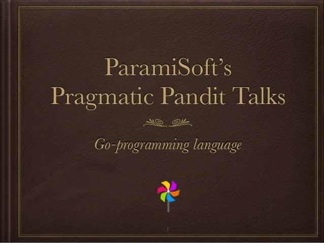 ParamiSoft's Pragmatic Pandit Talks Go-programming language 1