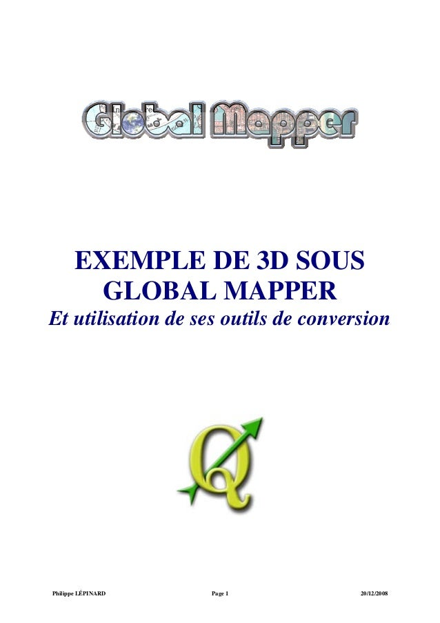 EXEMPLE DE 3D SOUS  GLOBAL MAPPER  Et utilisation de ses outils de conversion  Philippe LÉPINARD Page 1 20/12/2008