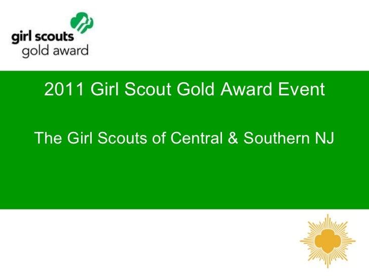 <ul><li>2011 Girl Scout Gold Award Event </li></ul><ul><li>The Girl Scouts of Central & Southern NJ </li></ul>