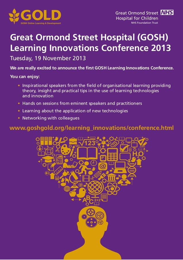 Great Ormond Street Hospital (GOSH) Learning Innovations Conference 2013 Tuesday, 19 November 2013 www.goshgold.org/learni...