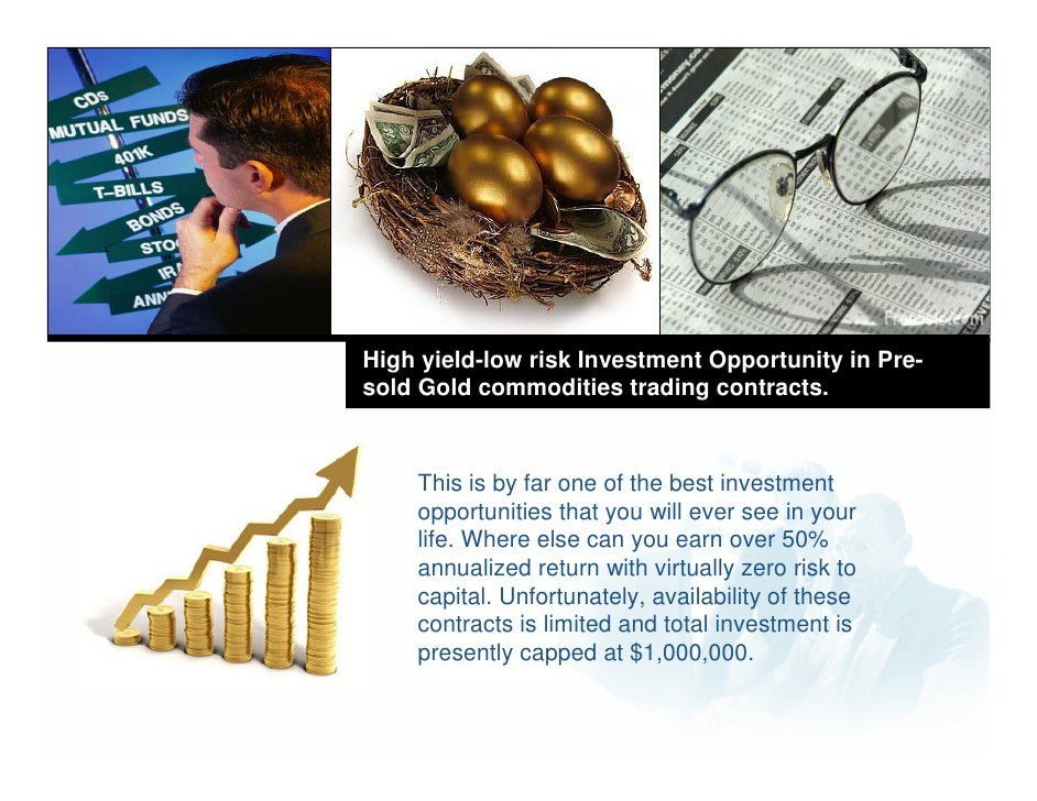 High yield-low risk Investment Opportunity in Pre- sold Gold commodities trading contracts.        This is by far one of t...