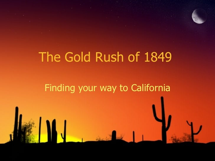 The Gold Rush of 1849  Finding your way to California