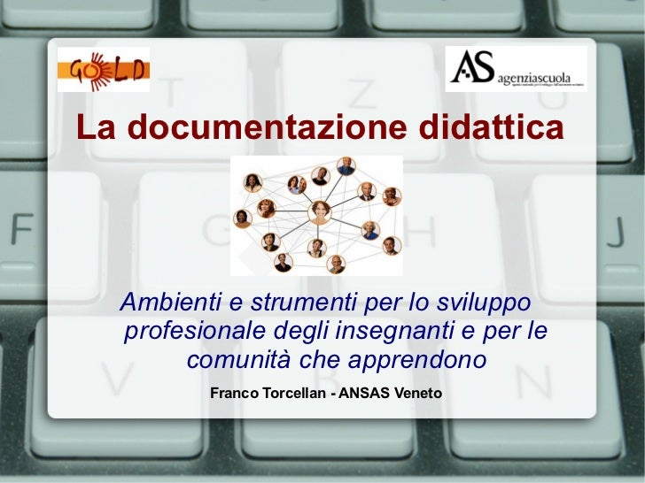 La documentazione didattica  Ambienti e strumenti per lo sviluppo  profesionale degli insegnanti e per le       comunità c...