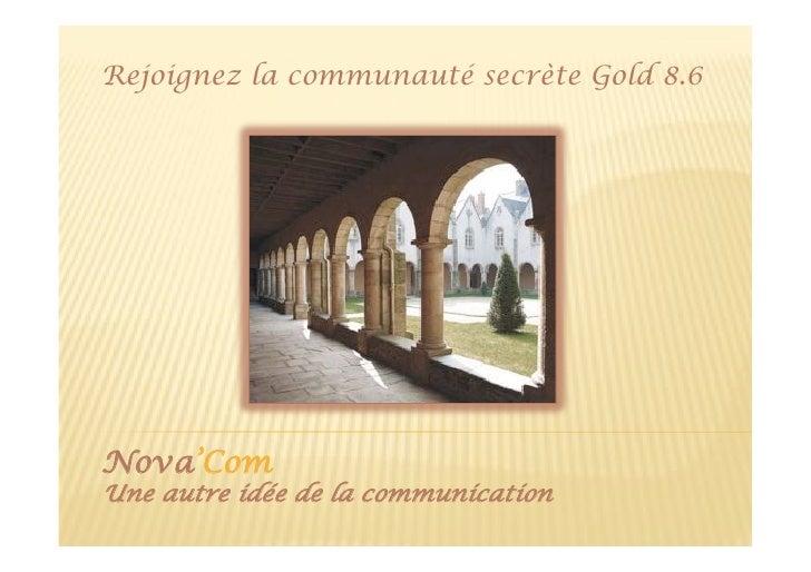 Rejoignez la communauté secrète Gold 8.6Nova'ComUne autre idée de la communication