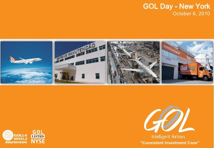 "GOL Day - New York                October 6, 2010     ""Consistent Investment Case""   1"