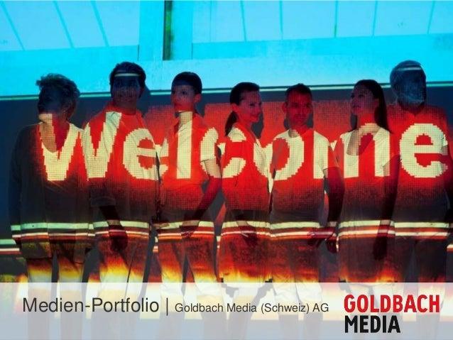 © 2012 Goldbach Group 1 Medien-Portfolio | Goldbach Media (Schweiz) AG
