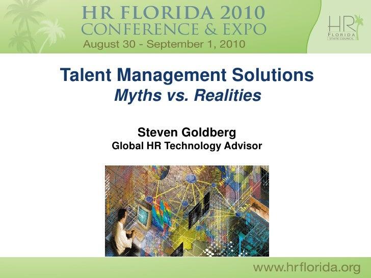 Talent Management Solutions      Myths vs. Realities           Steven Goldberg      Global HR Technology Advisor
