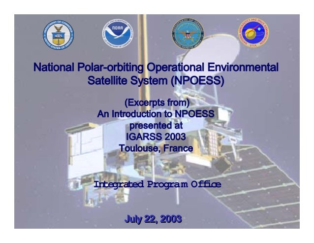 National Polar-orbiting Operational Environmental Satellite System (NPOESS) (Excerpts from) An Introduction to NPOESS pres...