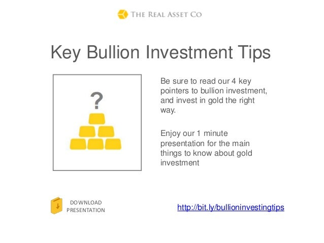 Key Bullion Investment Tips                 Be sure to read our 4 key                 pointers to bullion investment,     ...