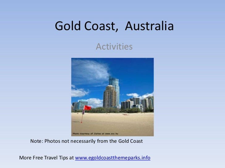 Gold Coast, Australia                               Activities    Note: Photos not necessarily from the Gold CoastMore Fre...