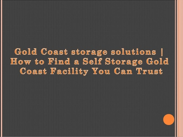 Wonderful  Solutions How To Find A Self Storage Gold Coast Facility You Can Trust