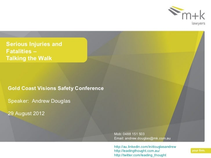 Serious Injuries andFatalities –Talking the WalkGold Coast Visions Safety ConferenceSpeaker: Andrew Douglas29 August 2012 ...