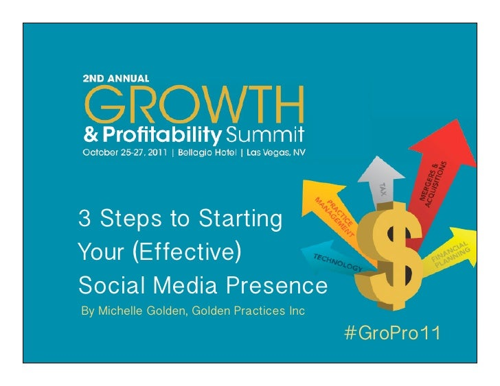 3 Steps to StartingYour (Effective)Social Media PresenceBy Michelle Golden, Golden Practices Inc                          ...