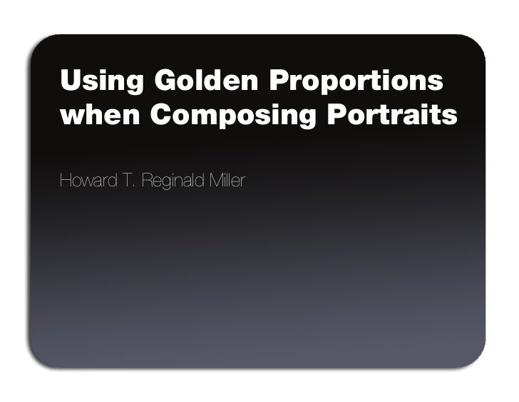 Using Golden Proportions when Composing Portraits  Howard T. Reginald Miller