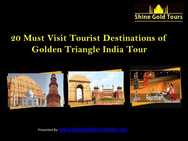 20 Must Visit Tourist Destinations of    Golden Triangle India Tour      Presented By: www.ShineGoldToursIndia.com