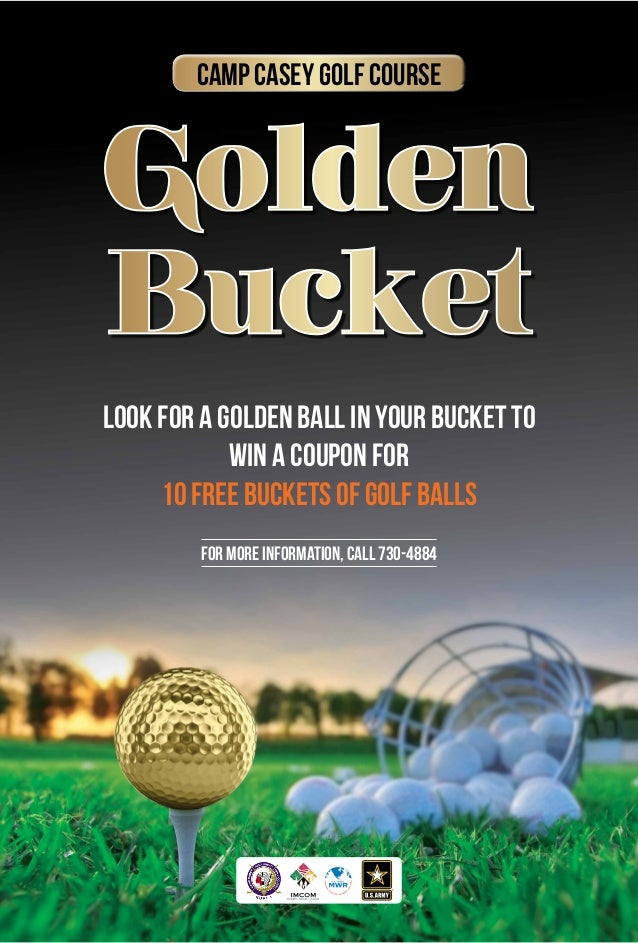 Golden Bucket Look for a golden ball in your bucket to win a coupon for 10 free buckets of Golf balls Camp Casey Golf Cour...
