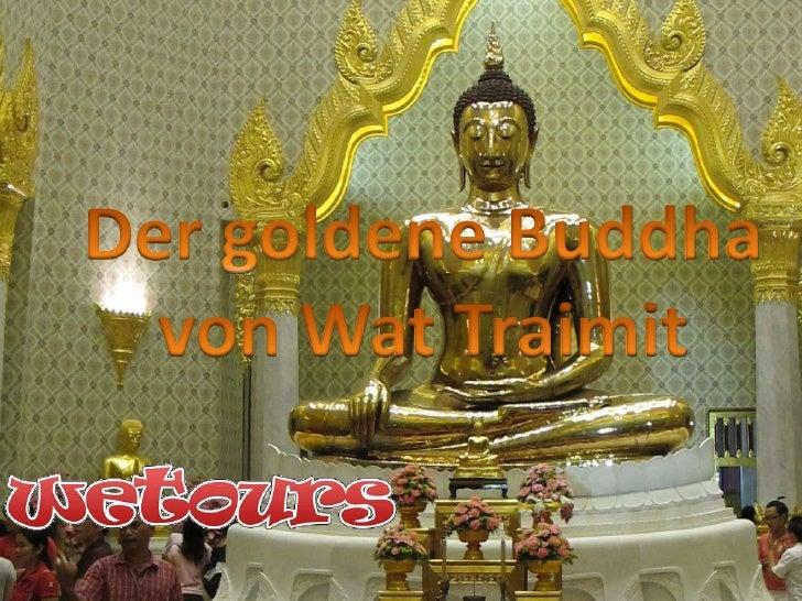 Dergoldene Buddha<br />von Wat Traimit<br />