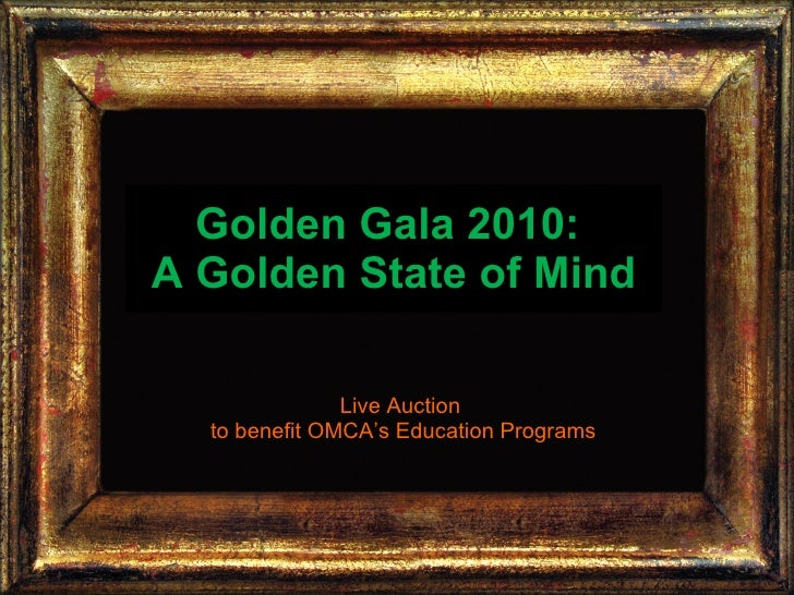 Golden Gala 2010:  A Golden State of Mind Live Auction to benefit OMCA's Education Programs