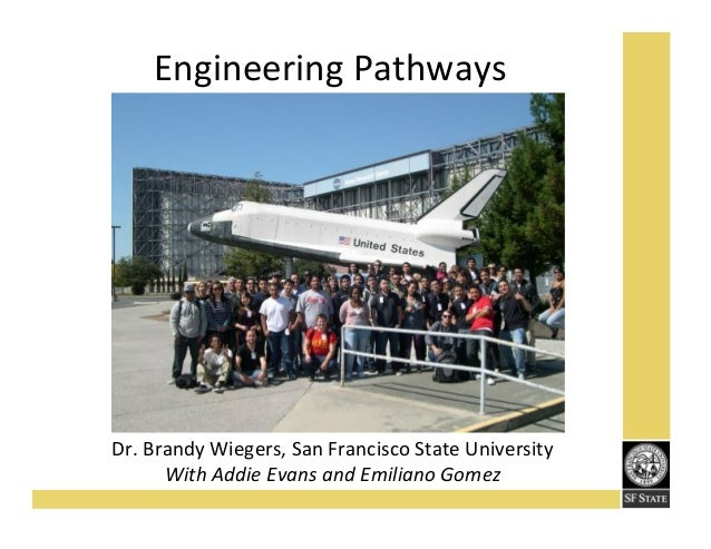 Engineering'Pathways'  Dr.'Brandy'Wiegers,'San'Francisco'State'University' With%Addie%Evans%and%Emiliano%Gomez%