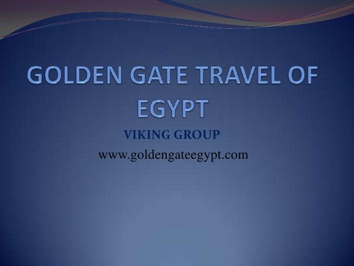 GOLDEN GATE TRAVEL OF EGYPT<br />VIKING GROUP <br />www.goldengateegypt.com<br />