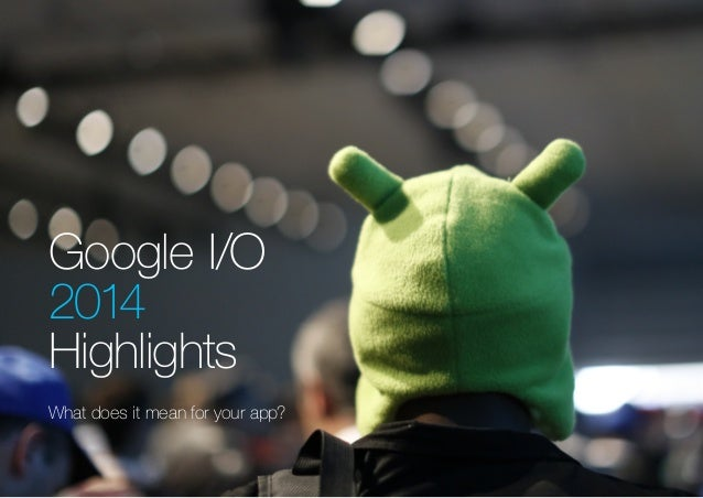 (Replace with full screen background image) Google I/O 2014 Highlights What does it mean for your app?