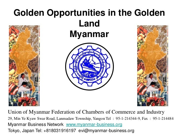Golden Opportunities in the Golden Land<br />Myanmar<br />Union of Myanmar Federation of Chambers of Commerce and Industry...