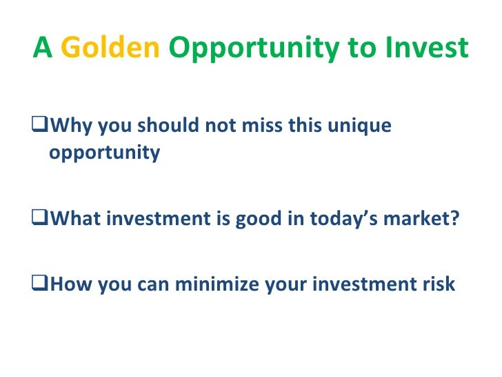 Golden opportunity to invest