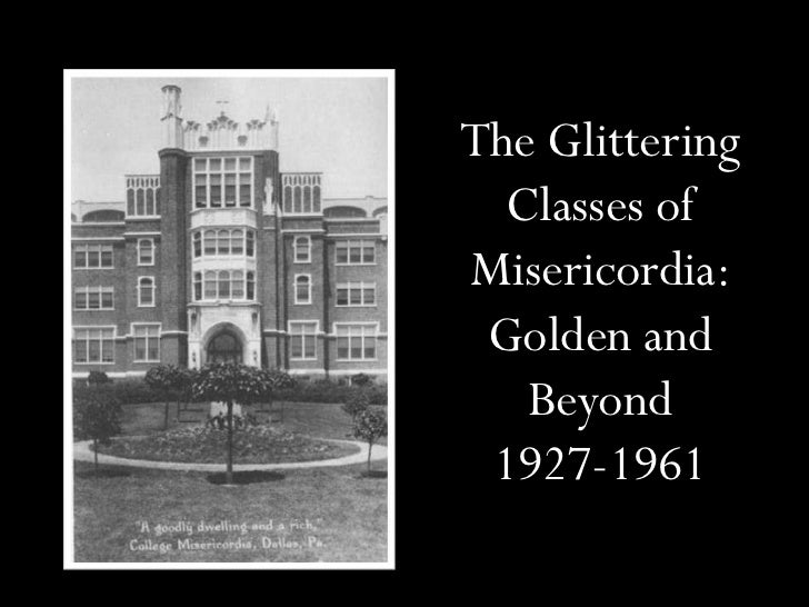 The Glittering  Classes ofMisericordia: Golden and   Beyond 1927-1961