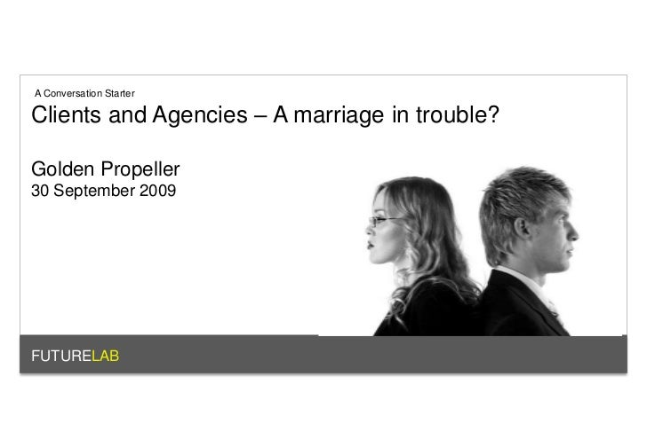 A Conversation Starter<br />Clients and Agencies – A marriage in trouble?<br />Golden Propeller<br />30 September 2009<br ...