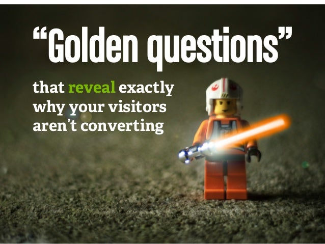 """""""Golden questions"""" that reveal exactly why your website's visitors aren't converting"""