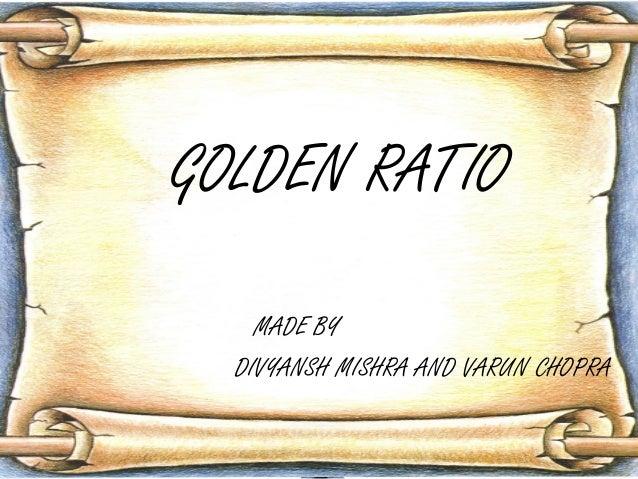 GOLDEN RATIO MADE BY DIVYANSH MISHRA AND VARUN CHOPRA