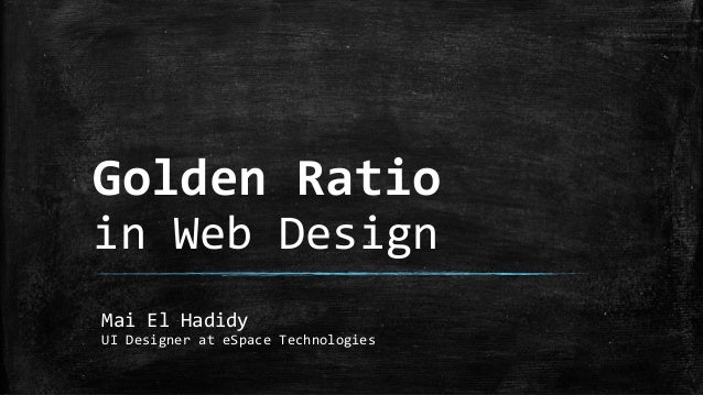 Golden Ratio in Web Design Mai El Hadidy UI Designer at eSpace Technologies