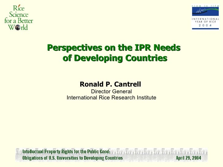 Perspectives on the IPR Needs  of Developing Countries Ronald P. Cantrell   Director General International Rice Research I...