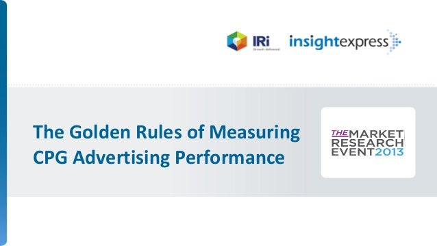 The Golden Rules of Measuring CPG Advertising Performance  Confidential and Proprietary – Not for Public Distribution – Do...