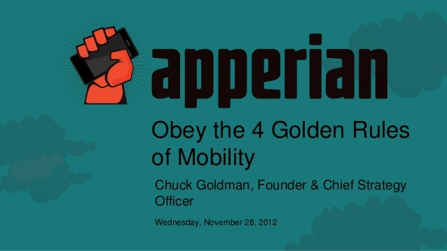 Obey the 4 Golden Rulesof MobilityChuck Goldman, Founder & Chief StrategyOfficerWednesday, November 28, 2012