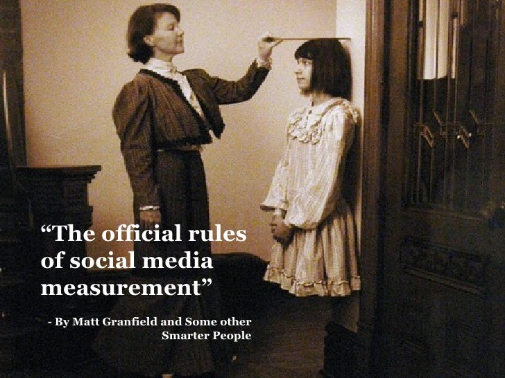 """The official rules of social media measurement"" - By Matt Granfield and Some other                     Smarter People"