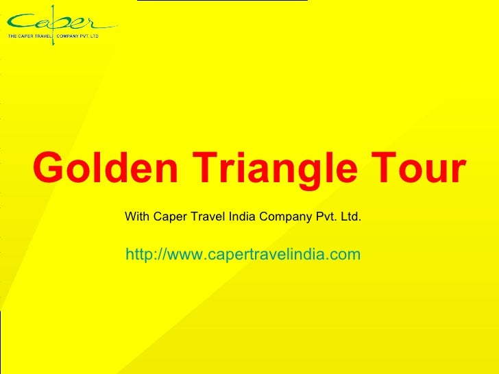 Golden Triangle Tour With Caper Travel India Company Pvt. Ltd. http:// www.capertravelindia.com