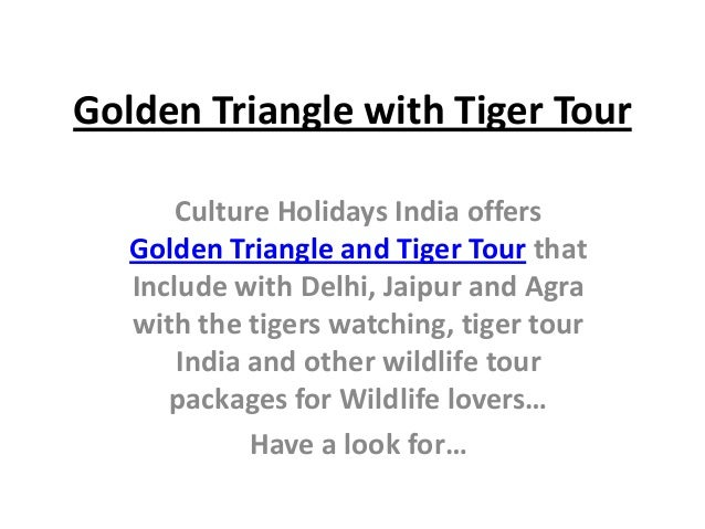 Golden Triangle with Tiger TourCulture Holidays India offersGolden Triangle and Tiger Tour thatInclude with Delhi, Jaipur ...