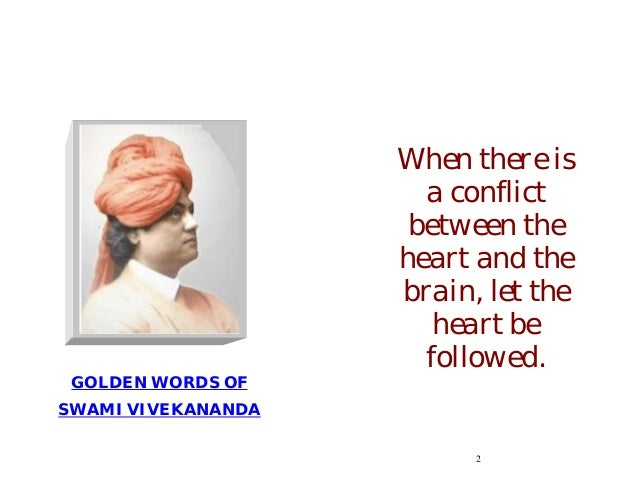 GOLDEN WORDS OFSWAMI VIVEKANANDA2When there isa conflictbetween theheart and thebrain, let theheart befollowed.