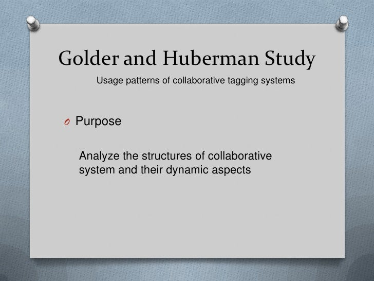 Golder and Huberman Study     Usage patterns of collaborative tagging systemsO Purpose  Analyze the structures of collabor...